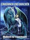 Einhörner und Drachen Malbuch: Schöne Einhorn und Drachen entwürfe für Stressabbau und Entspannung Cover Image