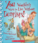 You Wouldn't Want to Live Without Dentists! Cover Image