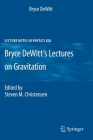 Bryce Dewitt's Lectures on Gravitation: Edited by Steven M. Christensen (Lecture Notes in Physics #826) Cover Image