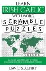 Learn Irish Gaelic with Word Scramble Puzzles Volume 1: Learn Irish Gaelic Language Vocabulary with 110 Challenging Bilingual Word Scramble Puzzles Cover Image