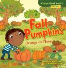 Fall Pumpkins: Orange and Plump (Cloverleaf Books (TM) -- Fall's Here!) Cover Image