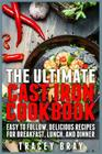 The Ultimate Cast Iron Cookbook: Easy to Follow, Delicious Recipes for Breakfast, Lunch, and Dinner Cover Image