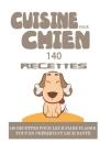Cuisine Pour Chien: 140 Recettes: 140 recettes pour leur faire plaisir tout en préservant leur santé Cover Image