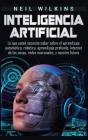 Inteligencia artificial: Lo que usted necesita saber sobre el aprendizaje automático, robótica, aprendizaje profundo, Internet de las cosas, re Cover Image