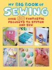 My Big Book of Sewing: Over 60 fantastic projects to stitch and sew Cover Image
