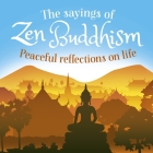 The Sayings of Zen Buddhism: Peaceful Reflections on Life Cover Image