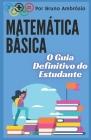 Matemática Básica: O Guia Definitivo do Estudante Cover Image