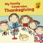 My Family Celebrates Thanksgiving (Holiday Time (Early Bird Stories (TM))) Cover Image