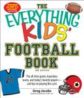 The Everything KIDS' Football Book, 3rd Edition: The all-time greats, legendary teams, and today's favorite players--and tips on playing like a pro (Everything® Kids) Cover Image