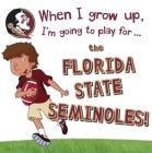 When I Grow Up, I'm Going to Play for the Florida State Seminoles Cover Image
