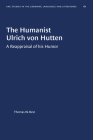 The Humanist Ulrich Von Hutten: A Reappraisal of His Humor (University of North Carolina Studies in Germanic Languages a #61) Cover Image