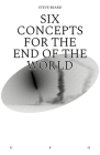 Six Concepts for the End of the World Cover Image
