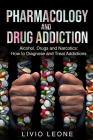Pharmacology and Drug Addiction: Alcohol, Drugs and Narcotics: How to Diagnose and Treat Addictions Cover Image
