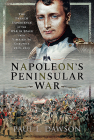 Napoleon's Peninsular War: The French Experience of the War in Spain from Vimeiro to Corunna, 1808-1809 Cover Image