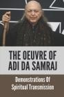 The Oeuvre Of Adi Da Samraj: Demonstrations Of Spiritual Transmission: Methods Of Teaching Cover Image