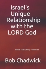 Israel's Unique Relationship with the LORD God: Biblical Truth Library - Volume 10 Cover Image