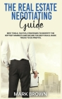 The Real Estate Negotiating Guide: Best Tools, Tactics, Strategies to Identify the Hottest Markets and Secure the Best Deals. Basic Tricks To Do Profi Cover Image