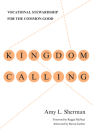 Kingdom Calling: Vocational Stewardship for the Common Good Cover Image