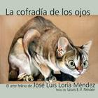 La Cofradia de Los Ojos: El Arte Felino de Jose Luis Loria Mendez Cover Image