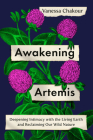 Awakening Artemis: Deepening Intimacy with the Living Earth and Reclaiming Our Wild Nature Cover Image