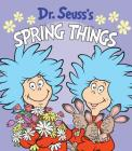 Dr. Seuss's Spring Things (Dr. Seuss's Things Board Books) Cover Image