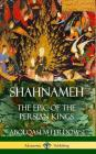 Shahnameh: The Epic of the Persian Kings (Hardcover) Cover Image