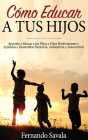 Cómo Educar Hijos: Aprende a Educar a tus Hijos Positivamente y Ayúdalos a Desarrollar Paciencia, Autoestima y Autocontrol Cover Image