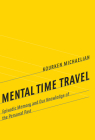 Mental Time Travel: Episodic Memory and Our Knowledge of the Personal Past (Life and Mind: Philosophical Issues in Biology and Psycholog) Cover Image