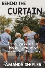 Behind the Curtain: Three Days in the Hidden Life of a Special Needs Family Cover Image