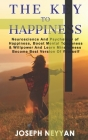 The Key To Happiness: Neuroscience And Psychology Of Happiness, Boost Mental Thoughness & Willpower, And Learn Mindfulness Become Best Versi Cover Image