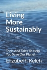 Living More Sustainably: Tools And Tales To Help You Save Our Planet Cover Image