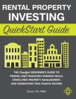 Rental Property Investing QuickStart Guide: The Simplified Beginner's Guide to Finding and Financing Winning Deals, Stress-Free Property Management, a Cover Image