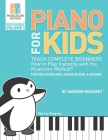 Piano For Kids: Teach complete beginners how to play instantly with the Musicolor Method - for preschoolers, grade schoolers and beyon Cover Image
