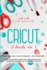 Cricut 3 Books in 1: cricut project ideas + cricut for beginners + cricut design space. The complete cricut bible to be a cricut machine ex Cover Image