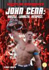 John Cena: Hustle. Loyalty. Respect. (Wrestling Biographies) Cover Image