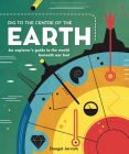 Dig to the Centre of the Earth: An Explorer's Guide to the World Beneath Our Feet Cover Image