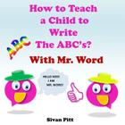 How to Teach a Child to Write The ABC's?: Mr. Word will teach your child how to write the ABC'c! Cover Image