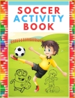 Soccer Activity Book: Super Color and Activity Sports Book for all Kids - A Creative Sports Workbook with Illustrated Kids Book Cover Image
