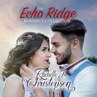 The Echo Ridge Romance Collection Lib/E: Four Contemporary Christian Romances: Rachelle's Collection Cover Image