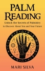 Palm Reading: Unlock the Secrets of Palmistry to Discover About You and Your Future Cover Image