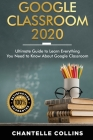 Google Classroom 2020: Ultimate Guide to Learn Everything You Need to Know About Google Classroom Cover Image