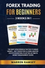 FOREX TRADING FOR BEGINNERS - 3 Books in 1 The Best Strategies and Tactics to Make Money, Day Trade to Make a Living, Master Crypto Investing, Plus th Cover Image