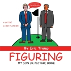 Figuring (My Don Jr. Picture Book): Eric Trump Cover Image