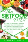 The Sirtfood Diet: The Complete Beginner's Cookbook To Unlock Your Metabolism And Discover The Skinny Gene With Easy And Healthy Sirt Die Cover Image