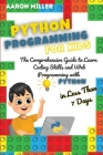 Python Programming for Kids: The Comprehensive Guide to Learn Coding Skills and Web Programming with Python in Less Than 7 Days Cover Image