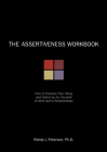 The Assertiveness Workbook: How to Express Your Ideas & Stand Up for Yourself at Work & in Relationships Cover Image