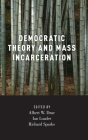 Democratic Theory and Mass Incarceration (Studies in Penal Theory and Philosophy) Cover Image
