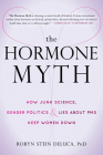 The Hormone Myth: How Junk Science, Gender Politics, and Lies about PMS Keep Women Down Cover Image