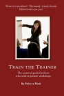 Train The Trainer Guide: The essential guide for those who wish to present workshops and classes for adults Cover Image