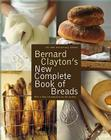 Bernard Clayton's New Complete Book of Breads Cover Image